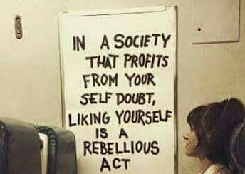 in-a-society-that-profits-from-your-self-doubt-liking-yourself-is-an-act-of-rebellion