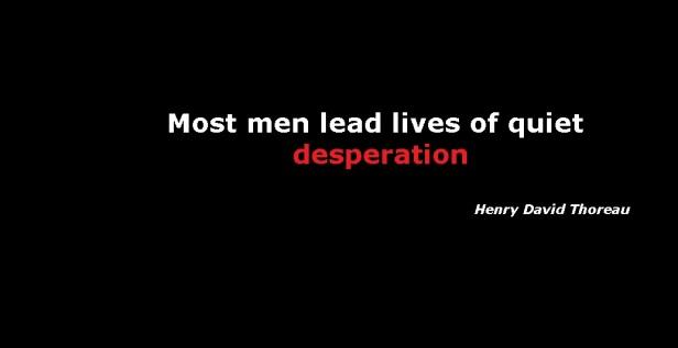 most men lead lives of quiet desperation